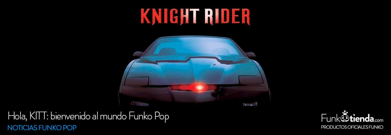 Hola, KITT: bienvenido al mundo Funko Pop